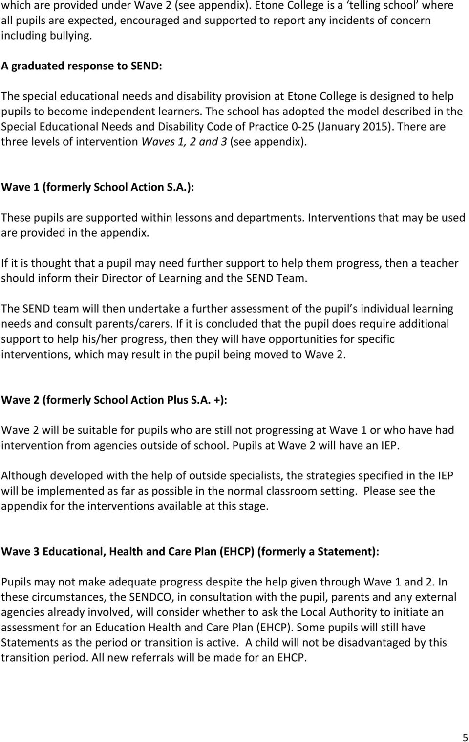 The school has adopted the model described in the Special Educational Needs and Disability Code of Practice 0-25 (January 2015). There are three levels of intervention Waves 1, 2 and 3 (see appendix).