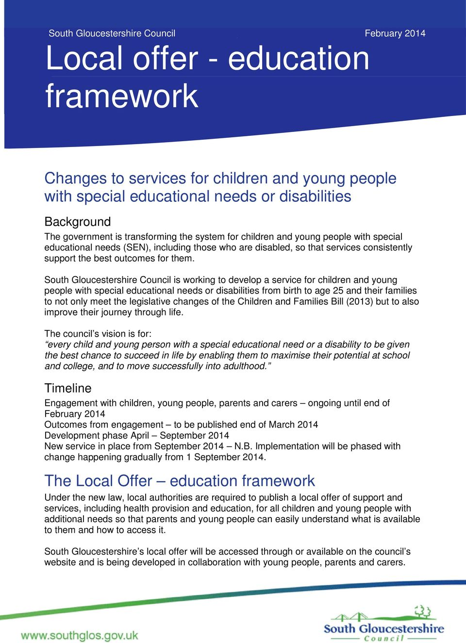 them. South Gloucestershire Council is working to develop a service for children and young people with special educational needs or disabilities from birth to age 25 and their families to not only