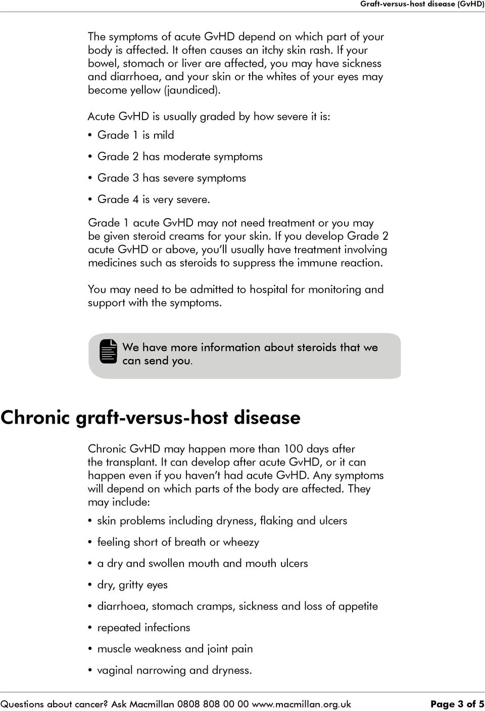 Acute GvHD is usually graded by how severe it is: Grade 1 is mild Grade 2 has moderate symptoms Grade 3 has severe symptoms Grade 4 is very severe.