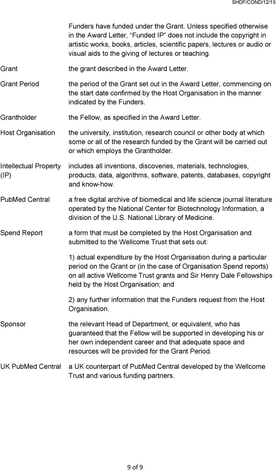 lectures or teaching. Grant Grant Period Grantholder Host Organisation Intellectual Property (IP) PubMed Central Spend Report the grant described in the Award Letter.