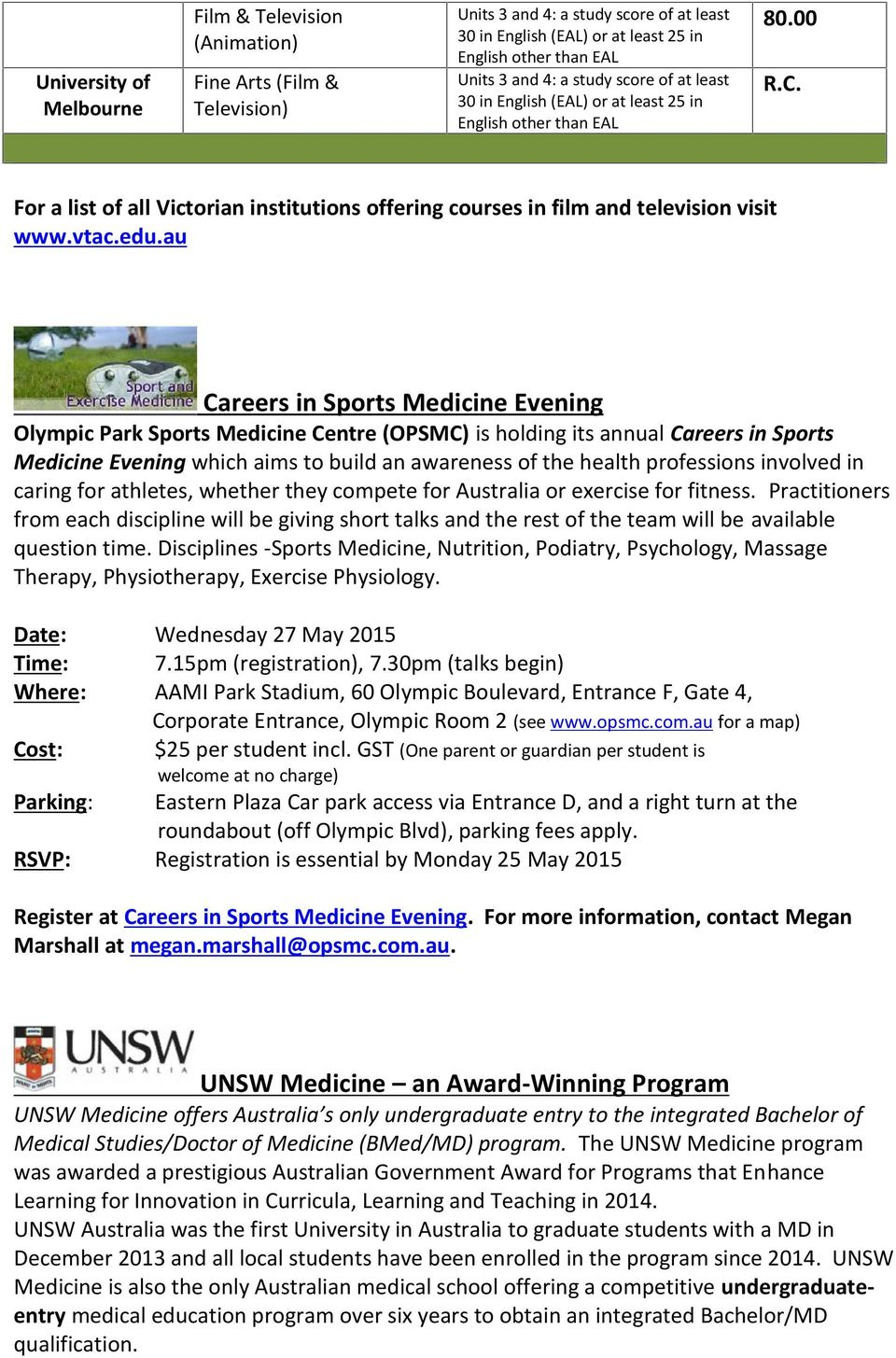 au Careers in Sports Medicine Evening Olympic Park Sports Medicine Centre (OPSMC) is holding its annual Careers in Sports Medicine Evening which aims to build an awareness of the health professions