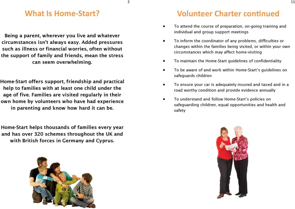 Home-Start offers support, friendship and practical help to families with at least one child under the age of five.