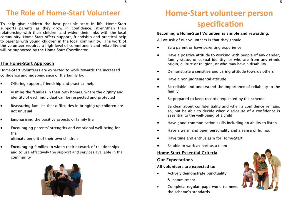 The work of the volunteer requires a high level of commitment and reliability and will be supported by the Home-Start Coordinator.