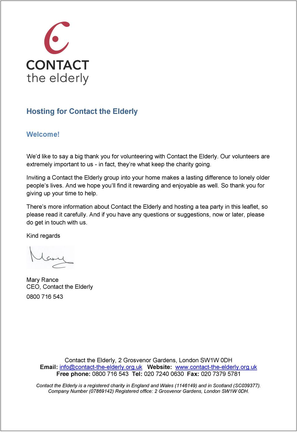 Inviting a Contact the Elderly group into your home makes a lasting difference to lonely older people s lives. And we hope you ll find it rewarding and enjoyable as well.
