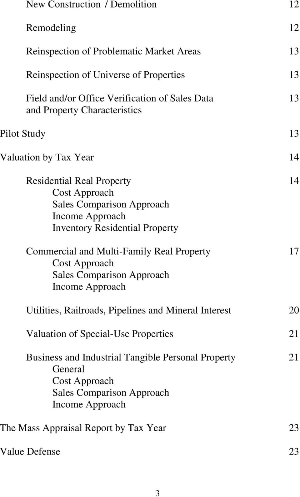 Commercial and Multi-Family Real Property 17 Cost Approach Sales Comparison Approach Income Approach Utilities, Railroads, Pipelines and Mineral Interest 20 Valuation of Special-Use