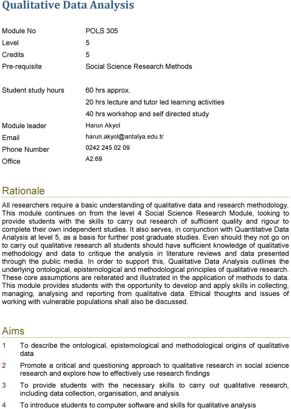 69 Rationale All researchers require a basic understanding of qualitative data and research methodology.
