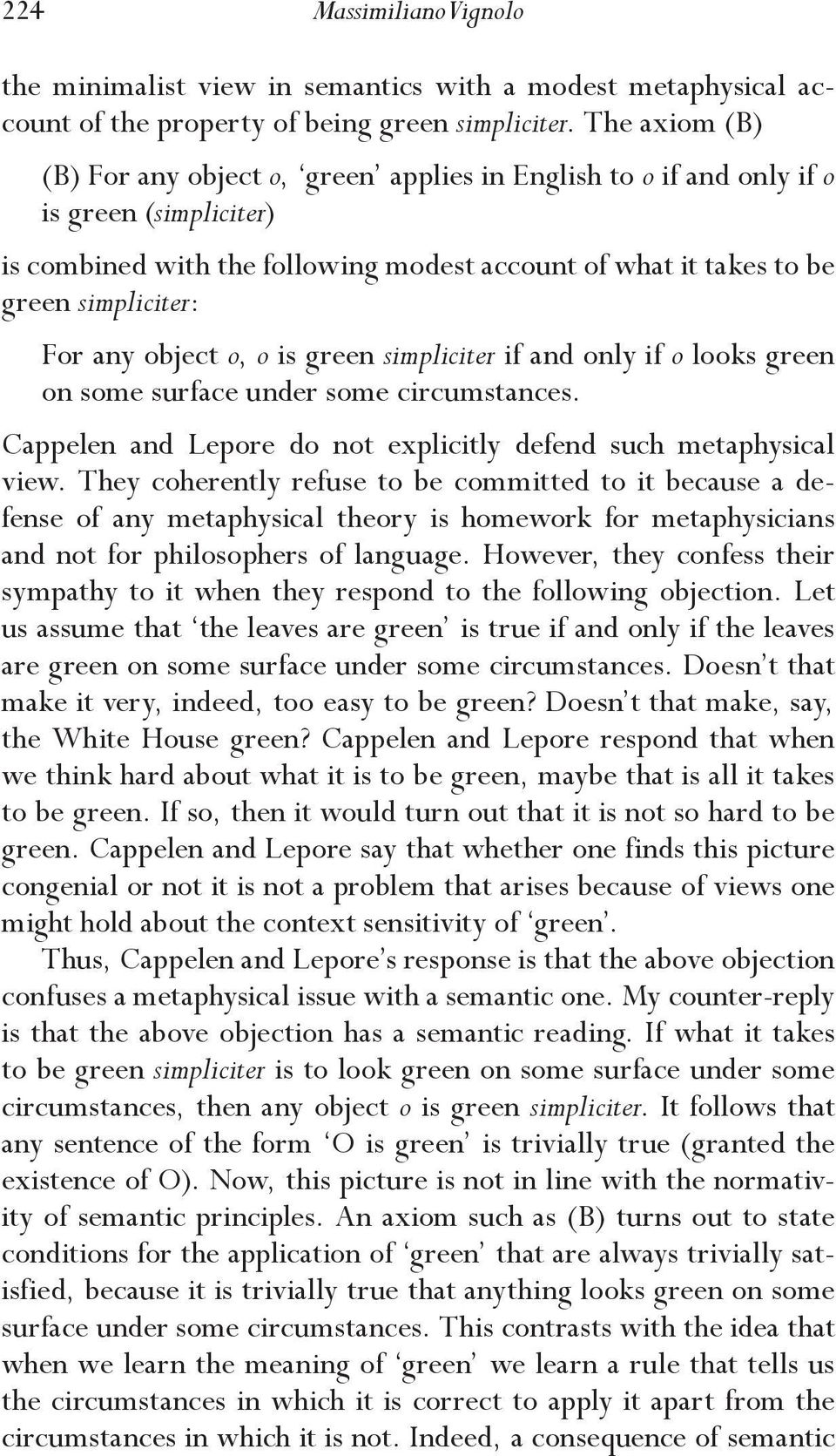any object o, o is green simpliciter if and only if o looks green on some surface under some circumstances. Cappelen and Lepore do not explicitly defend such metaphysical view.