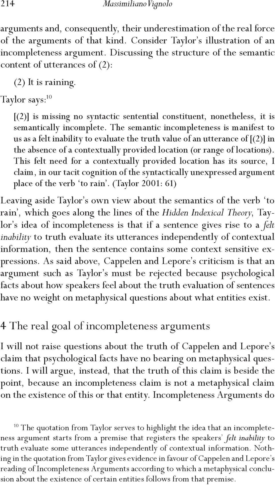 Taylor says: 10 [(2)] is missing no syntactic sentential constituent, nonetheless, it is semantically incomplete.