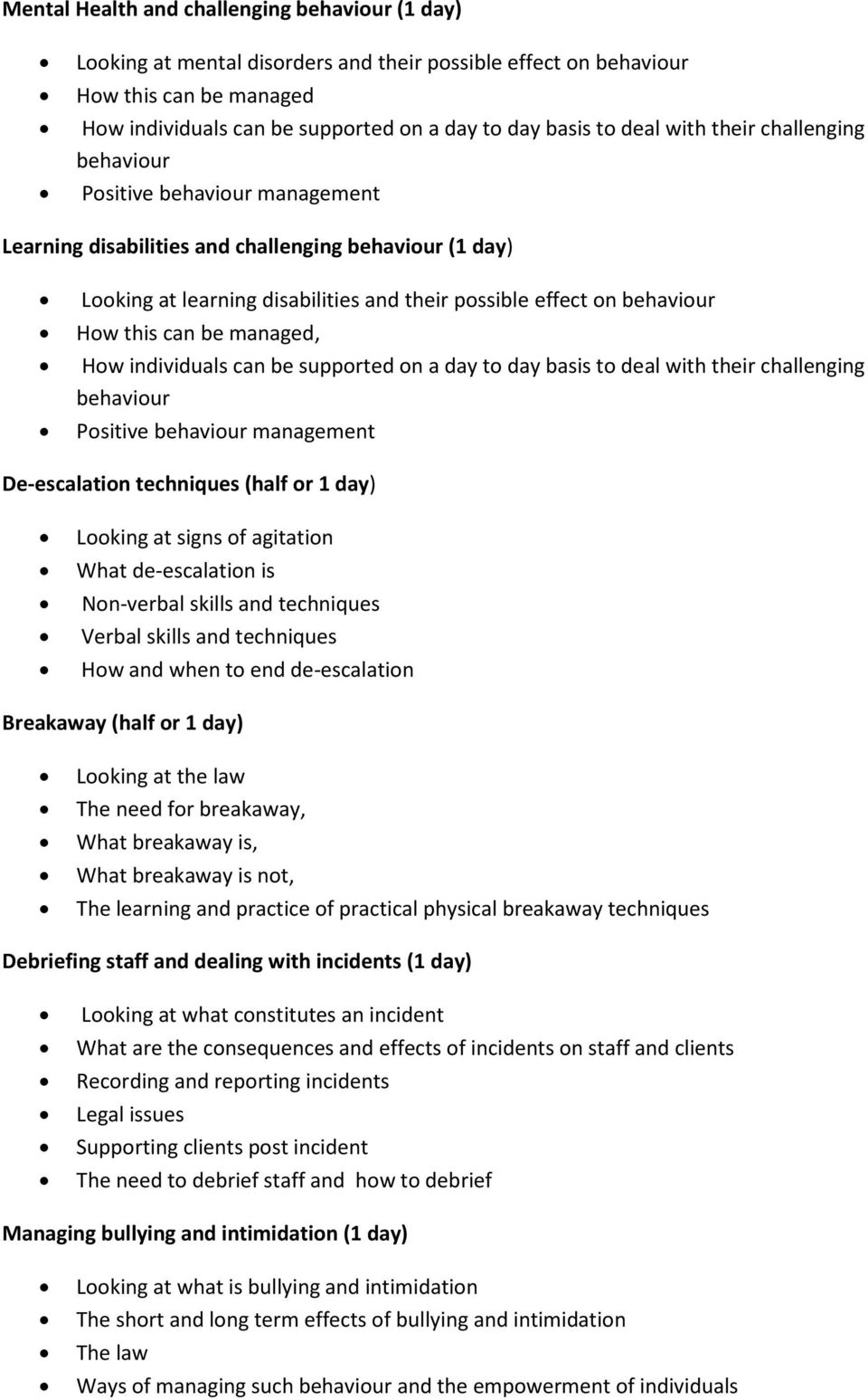 this can be managed, How individuals can be supported on a day to day basis to deal with their challenging behaviour Positive behaviour management De-escalation techniques (half or 1 day) Looking at