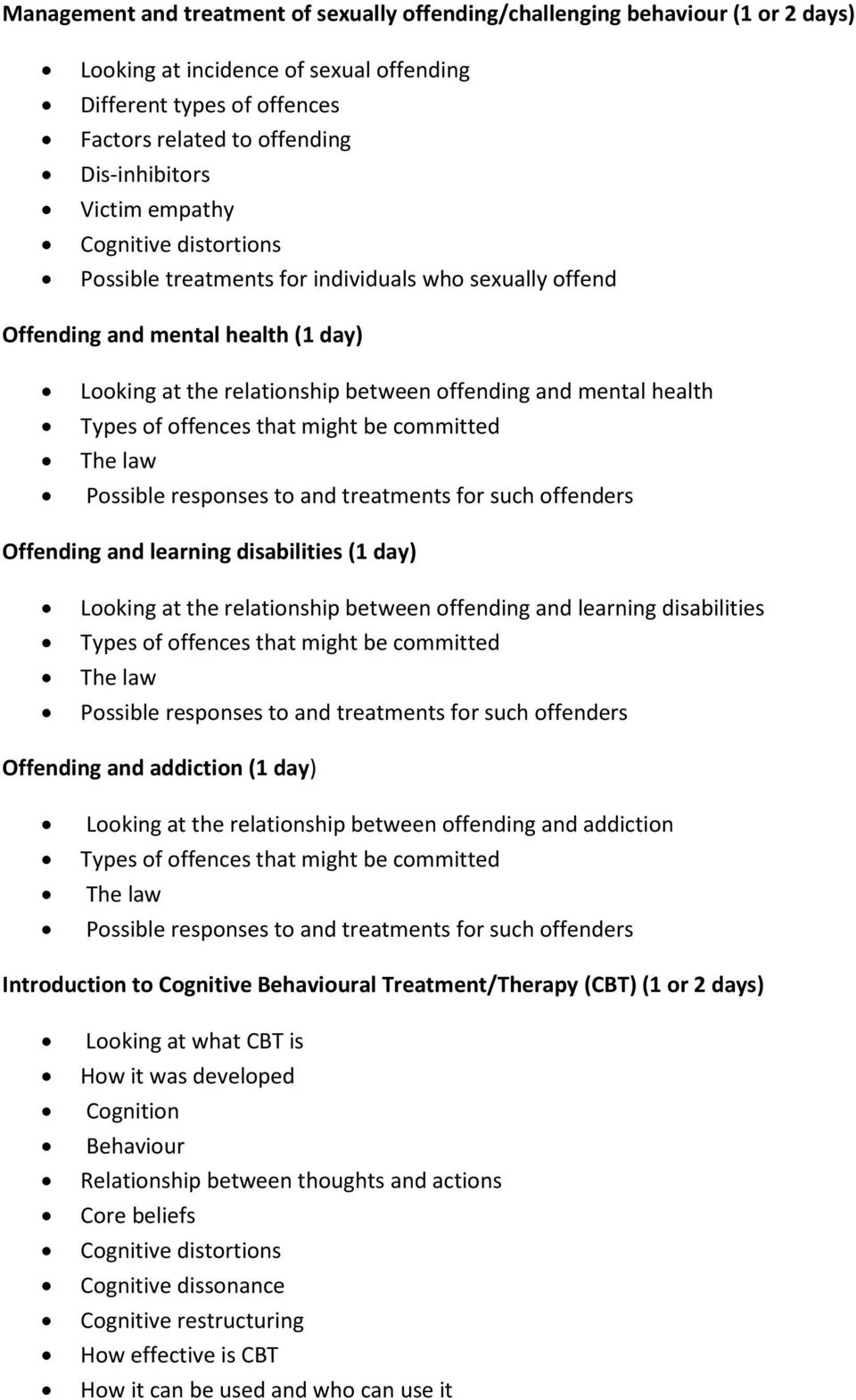 of offences that might be committed Possible responses to and treatments for such offenders Offending and learning disabilities (1 day) Looking at the relationship between offending and learning