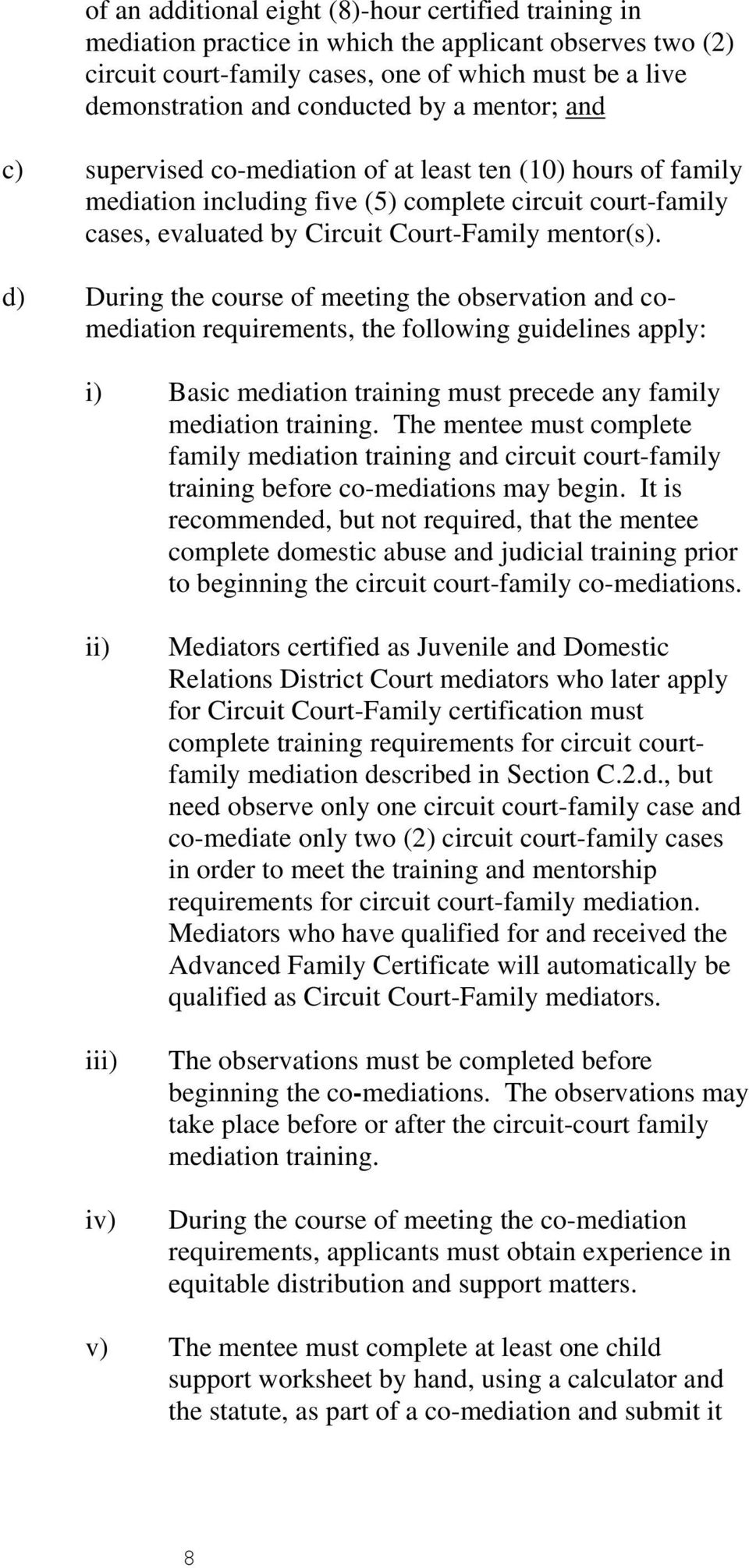 d) During the course of meeting the observation and comediation requirements, the following guidelines apply: i) Basic mediation training must precede any family mediation training.
