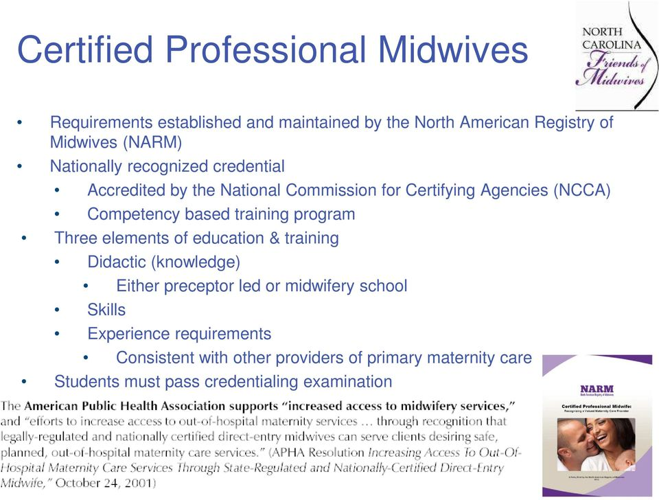 training program Three elements of education & training Didactic (knowledge) Either preceptor led or midwifery school