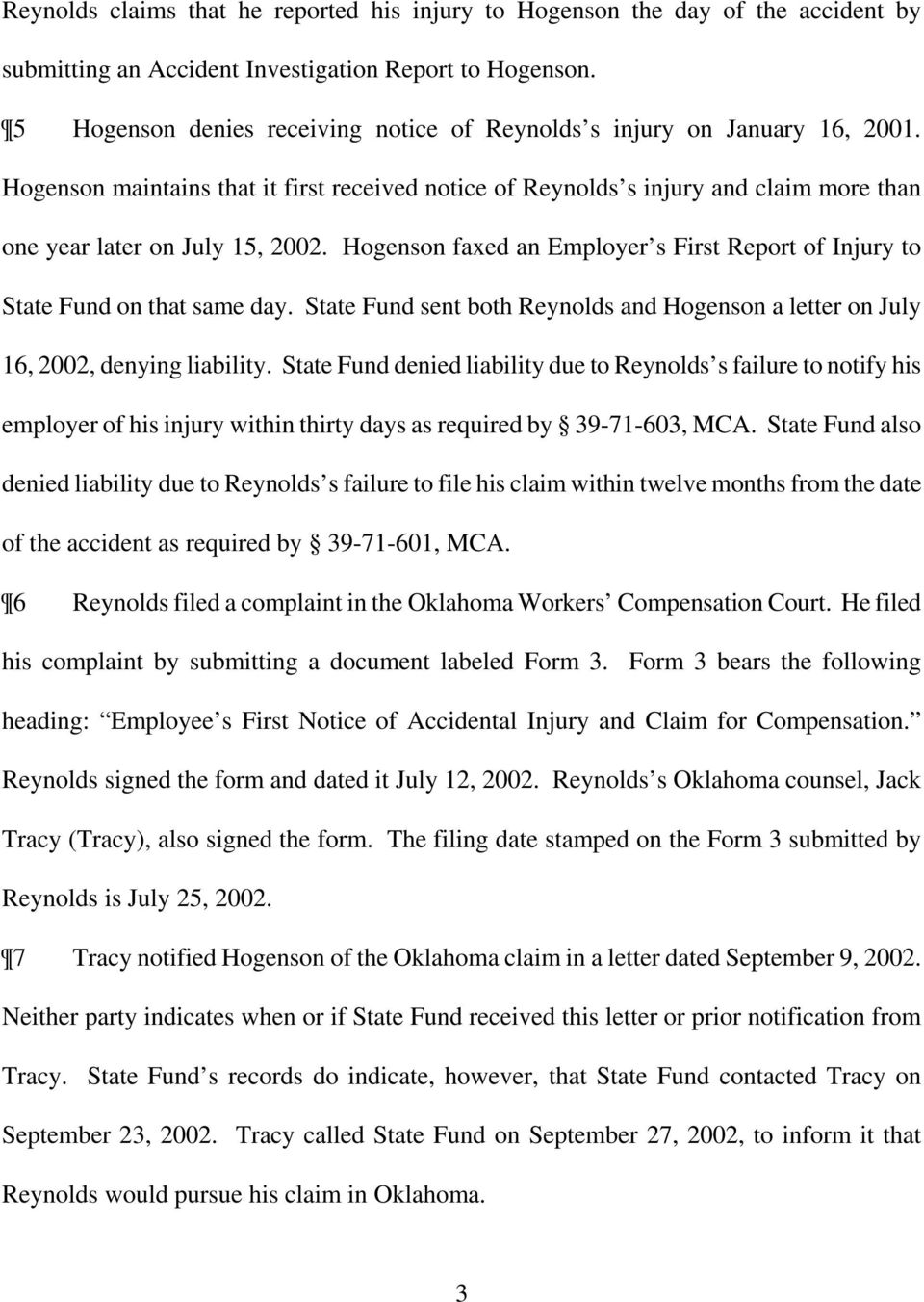 Hogenson faxed an Employer s First Report of Injury to State Fund on that same day. State Fund sent both Reynolds and Hogenson a letter on July 16, 2002, denying liability.