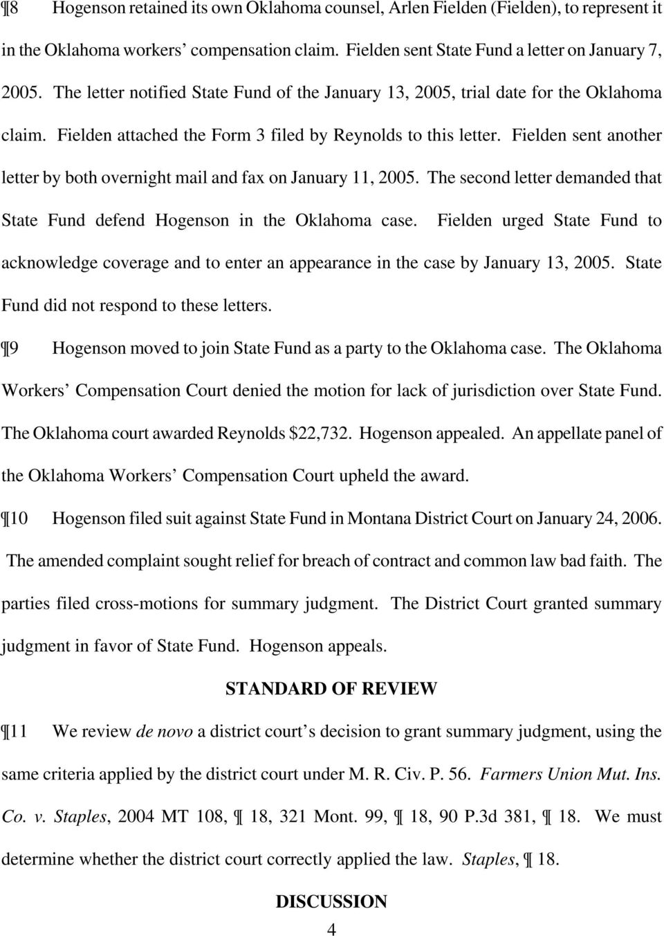 Fielden sent another letter by both overnight mail and fax on January 11, 2005. The second letter demanded that State Fund defend Hogenson in the Oklahoma case.