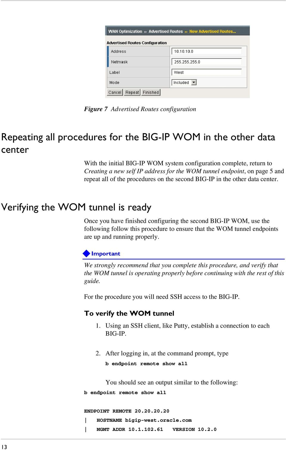 Verifying the WOM tunnel is ready Once you have finished configuring the second BIG-IP WOM, use the following follow this procedure to ensure that the WOM tunnel endpoints are up and running properly.