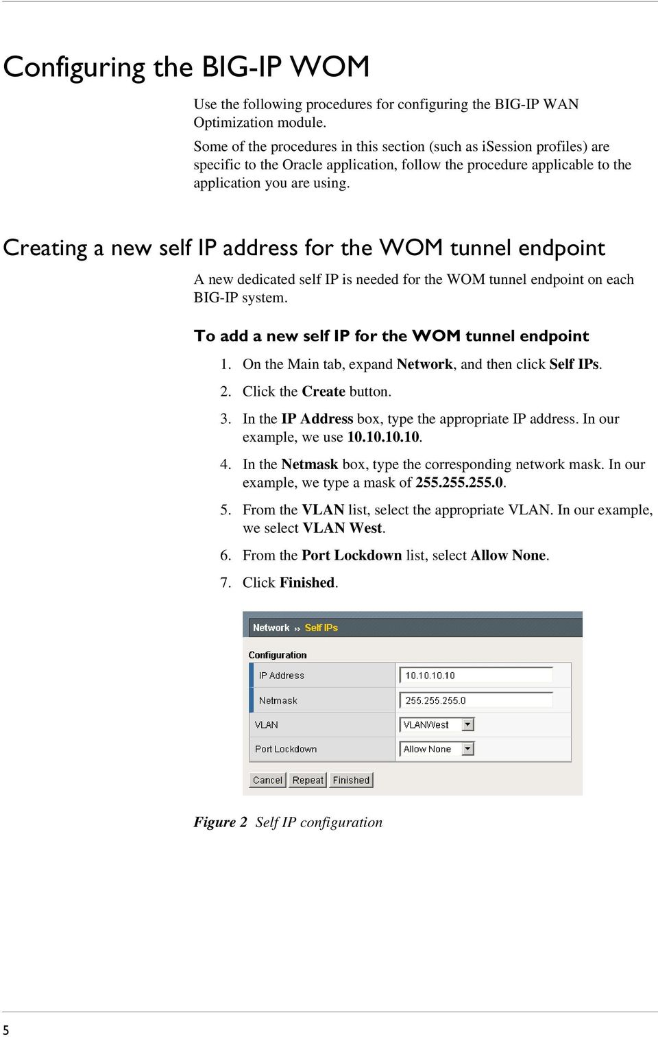 Creating a new self IP address for the WOM tunnel endpoint A new dedicated self IP is needed for the WOM tunnel endpoint on each BIG-IP system. To add a new self IP for the WOM tunnel endpoint 1.