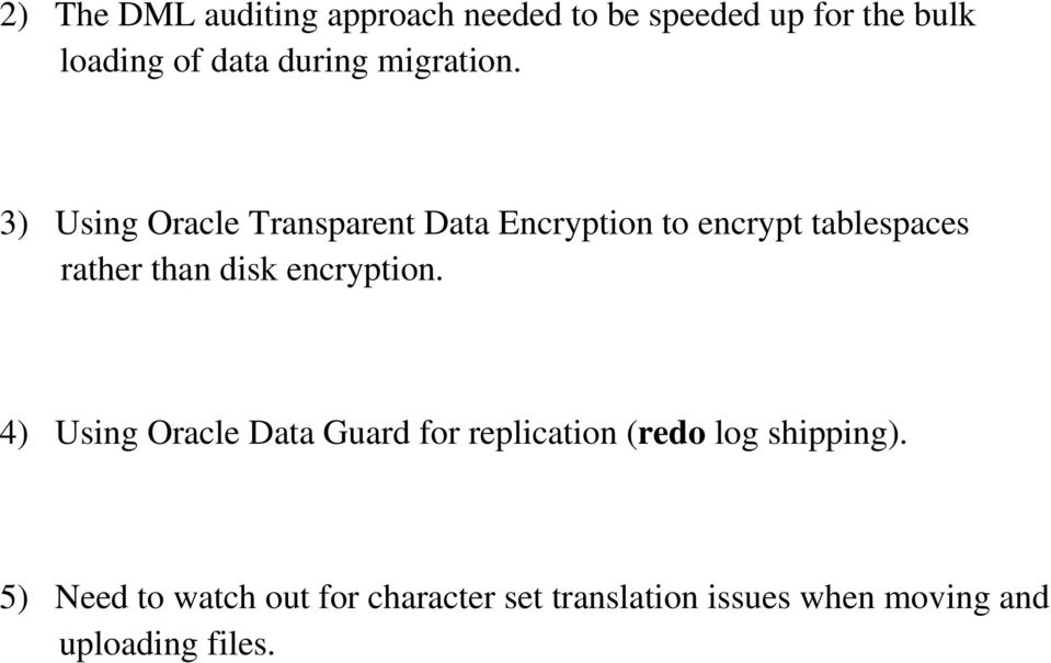 3) Using Oracle Transparent Data Encryption to encrypt tablespaces rather than disk