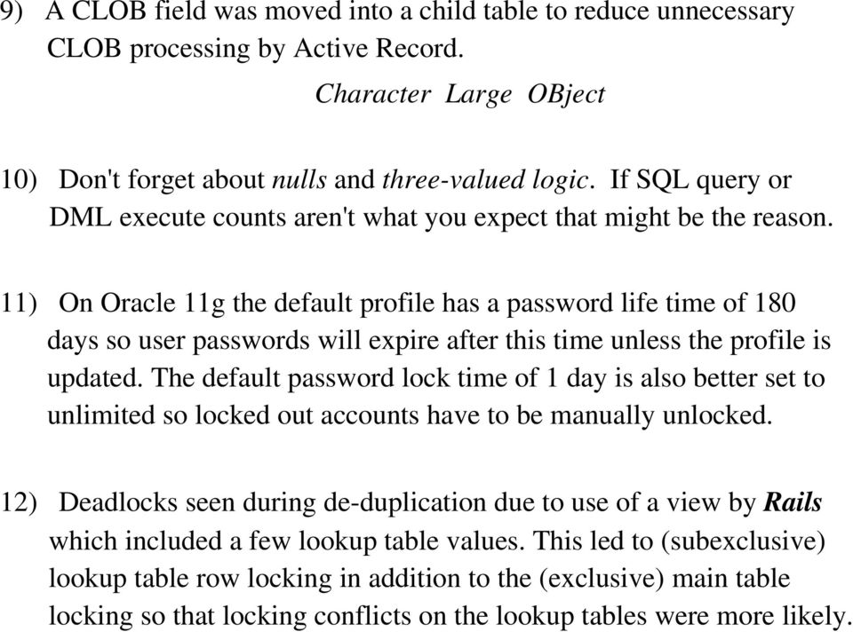 11) On Oracle 11g the default profile has a password life time of 180 days so user passwords will expire after this time unless the profile is updated.