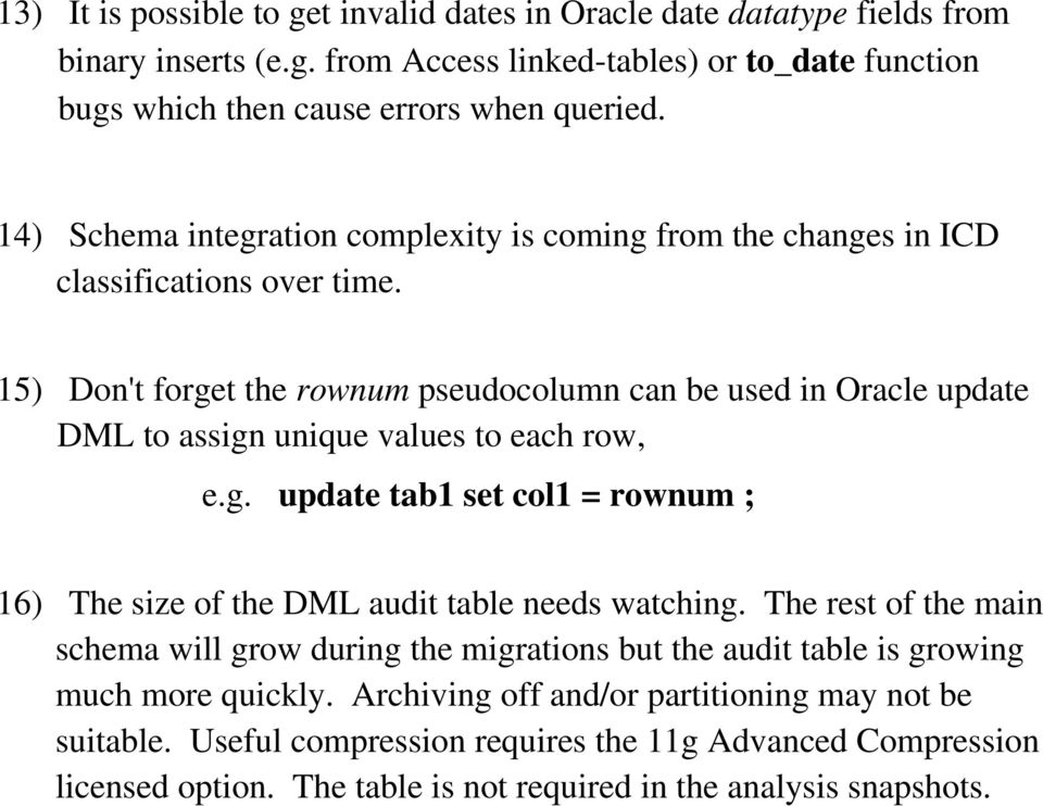 15) Don't forget the rownum pseudocolumn can be used in Oracle update DML to assign unique values to each row, e.g. update tab1 set col1 = rownum ; 16) The size of the DML audit table needs watching.