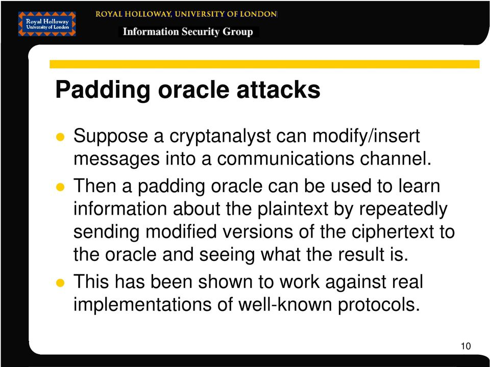 Then a padding oracle can be used to learn information about the plaintext by repeatedly