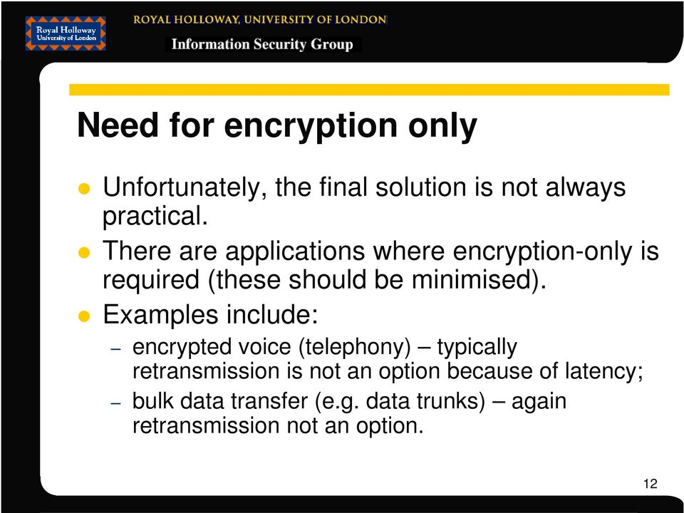 Examples include: encrypted voice (telephony) typically retransmission is not an option