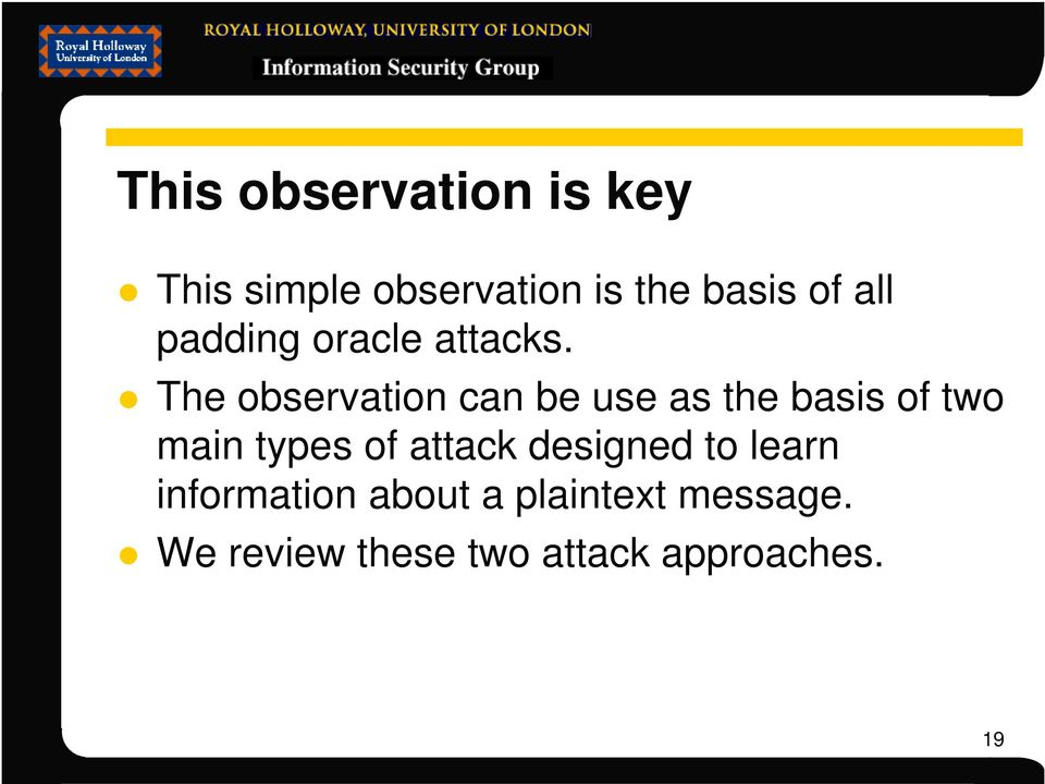 The observation can be use as the basis of two main types of