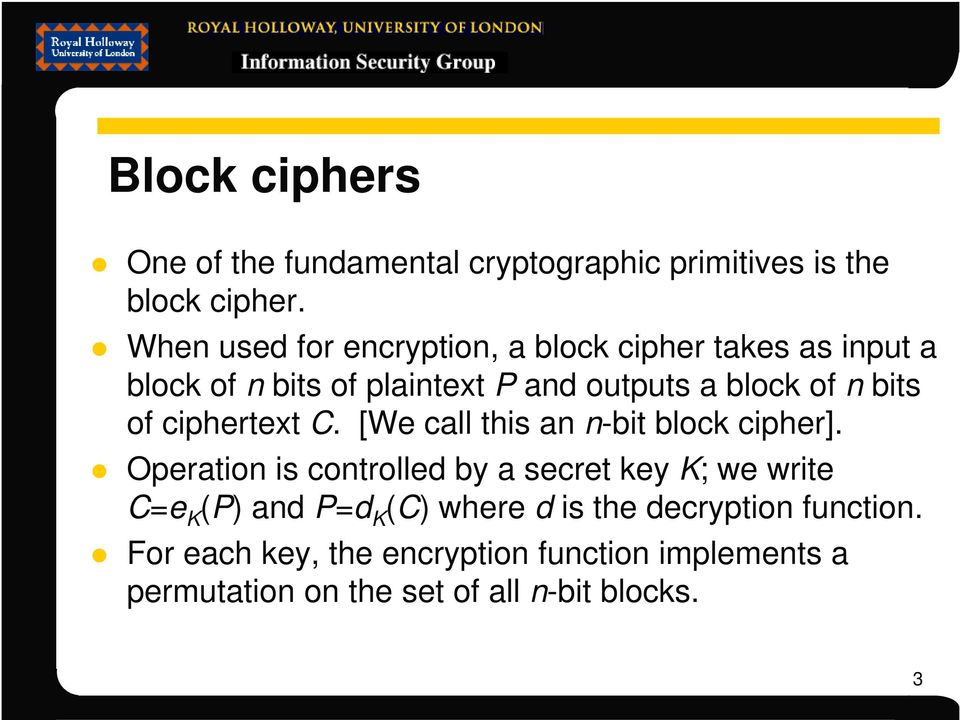 bits of ciphertext C. [We call this an n-bit block cipher].