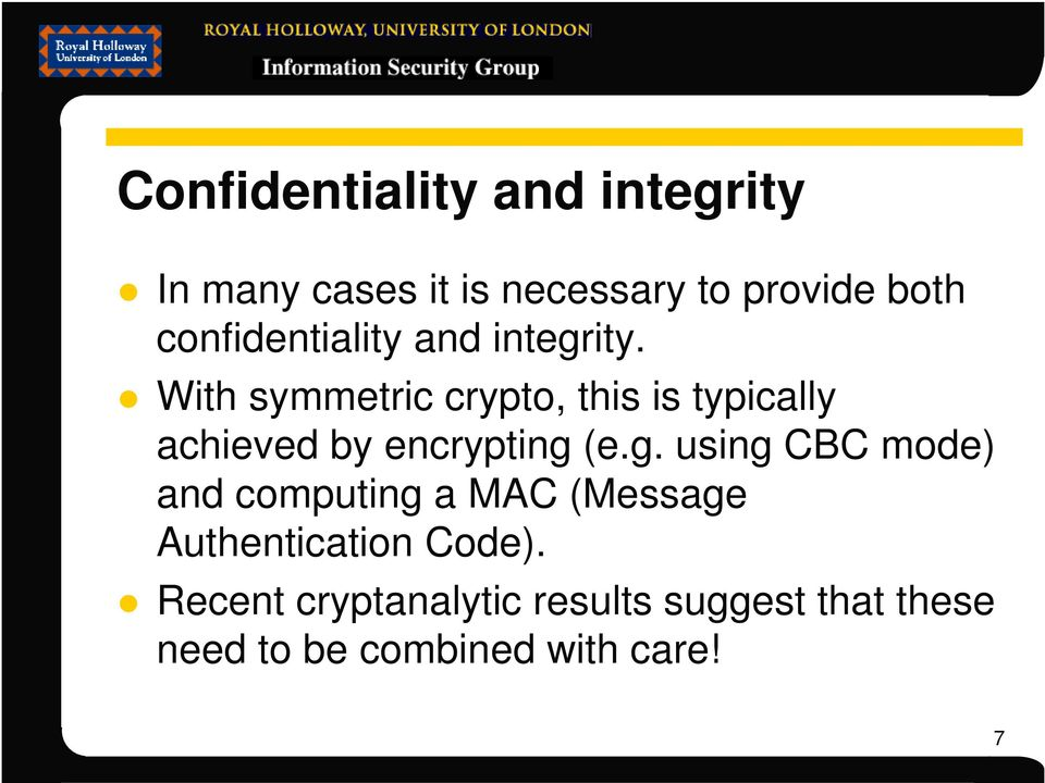 With symmetric crypto, this is typically achieved by encrypting