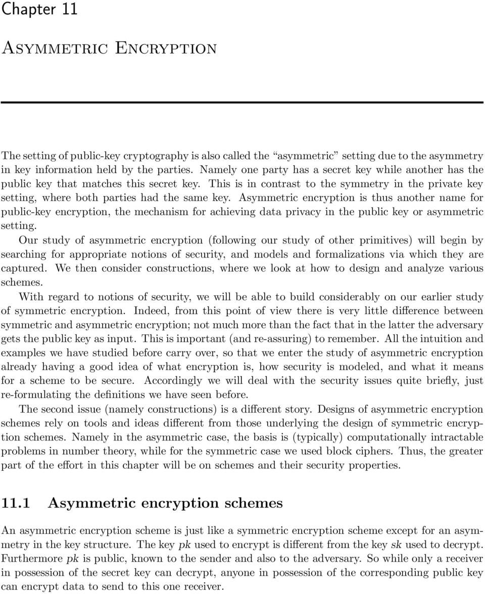 Asymmetric encryption is thus another name for public-key encryption, the mechanism for achieving data privacy in the public key or asymmetric setting.