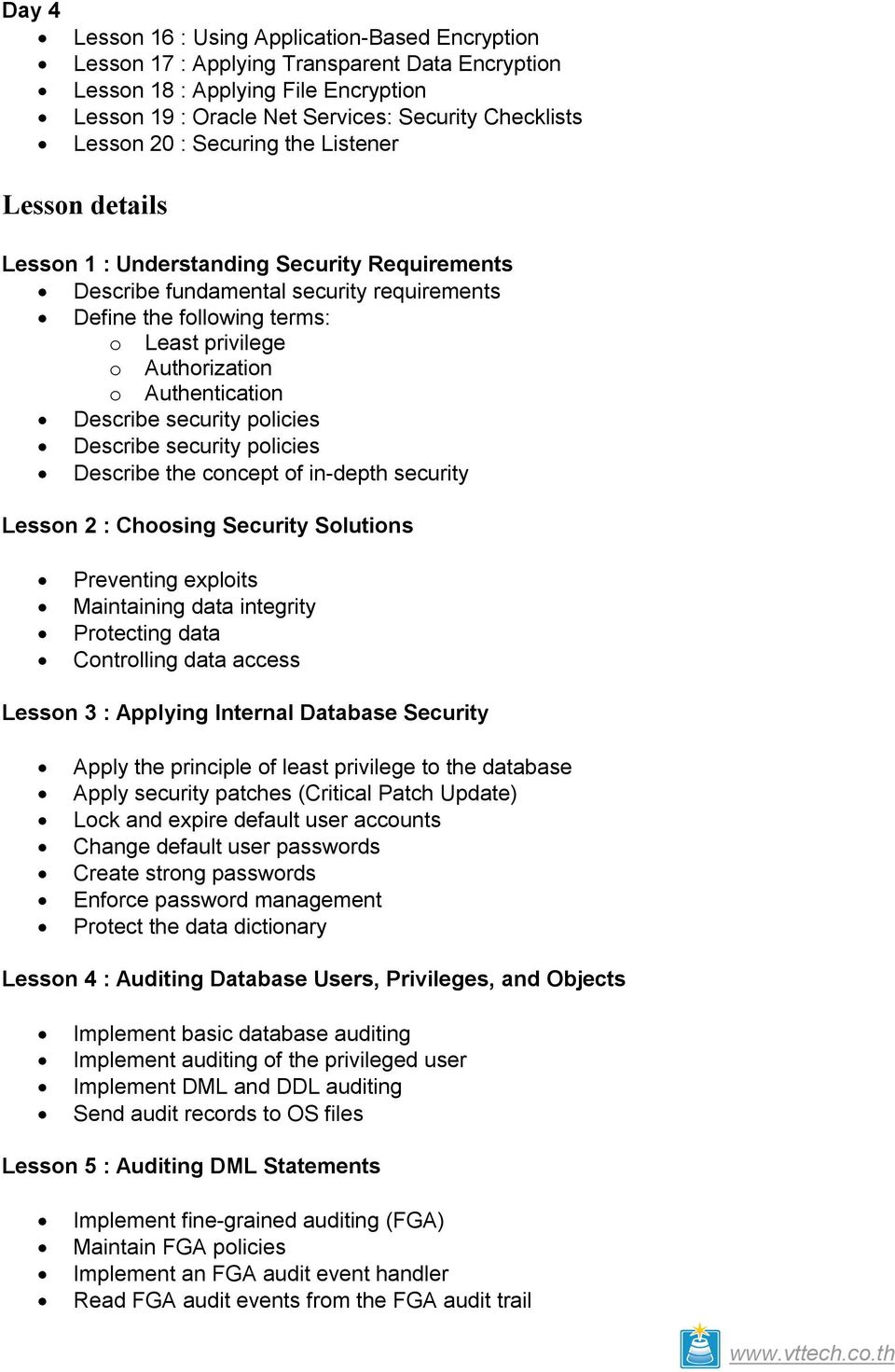 Authentication Describe security policies Describe security policies Describe the concept of in-depth security Lesson 2 : Choosing Security Solutions Preventing exploits Maintaining data integrity