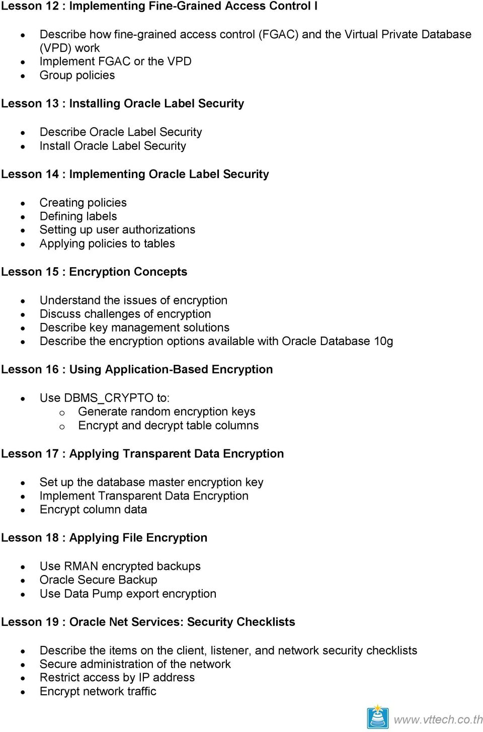 authorizations Applying policies to tables Lesson 15 : Encryption Concepts Understand the issues of encryption Discuss challenges of encryption Describe key management solutions Describe the