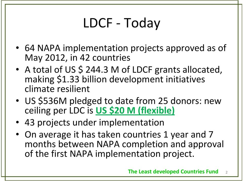 33 billion development initiatives climate resilient US $536M pledged to date from 25 donors: new ceiling per LDC is US