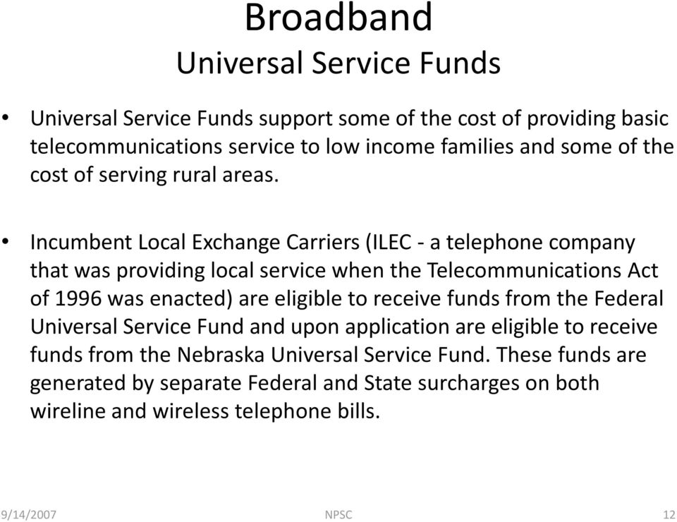 Incumbent Local Exchange Carriers (ILEC - a telephone company that was providing local service when the Telecommunications Act of 1996 was enacted) are
