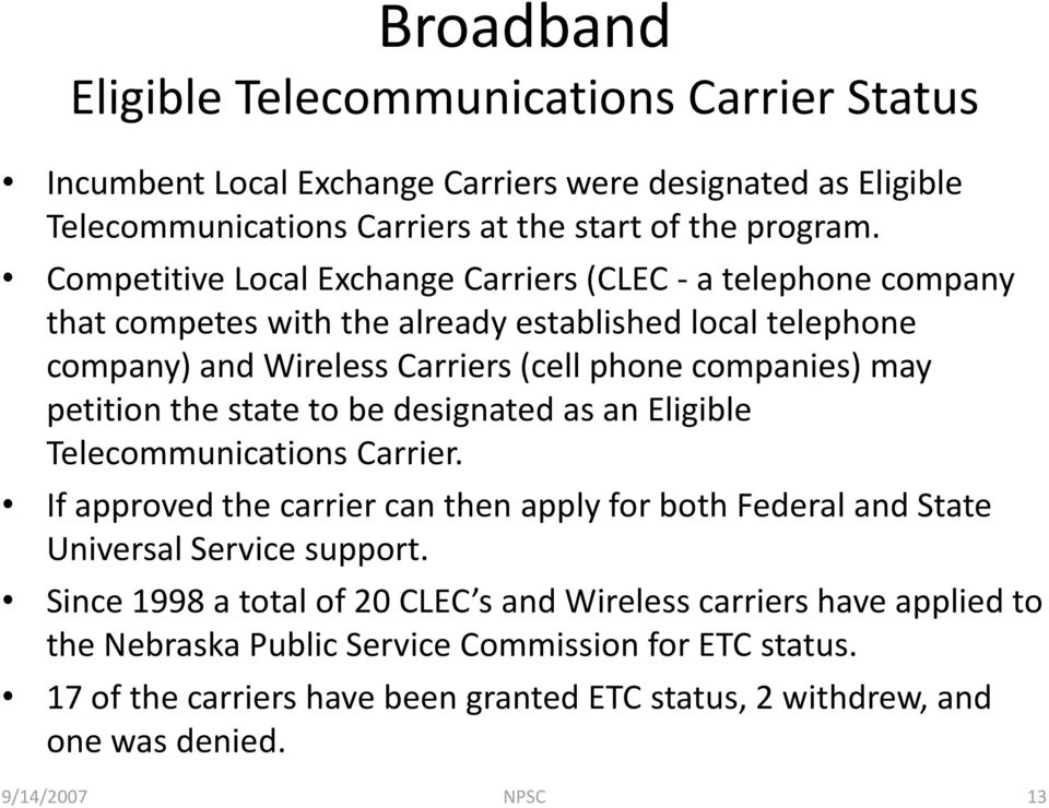 petition the state to be designated as an Eligible Telecommunications Carrier. If approved the carrier can then apply for both Federal and State Universal Service support.