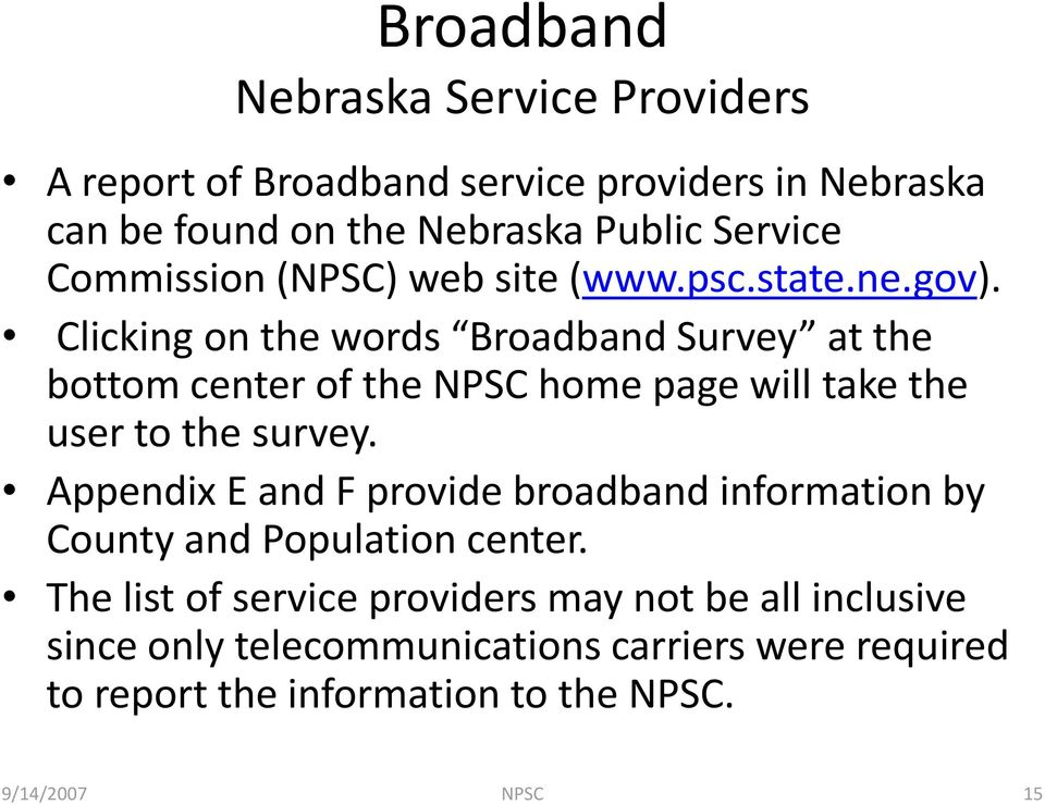 Clicking on the words Broadband Survey at the bottom center of the NPSC home page will take the user to the survey.