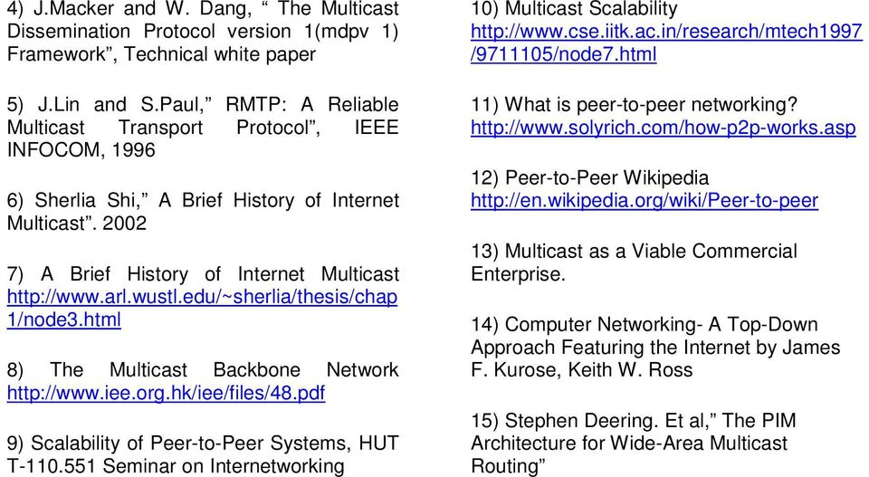 edu/~sherlia/thesis/chap 1/node3.html 8) The Multicast Backbone Network http://www.iee.org.hk/iee/files/48.pdf 9) Scalability of -to- Systems, HUT T-110.