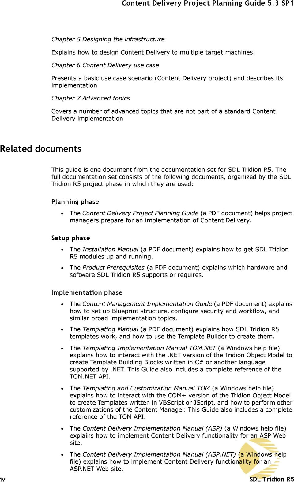 are not part of a standard Content Delivery implementation Related documents This guide is one document from the documentation set for SDL Tridion R5.