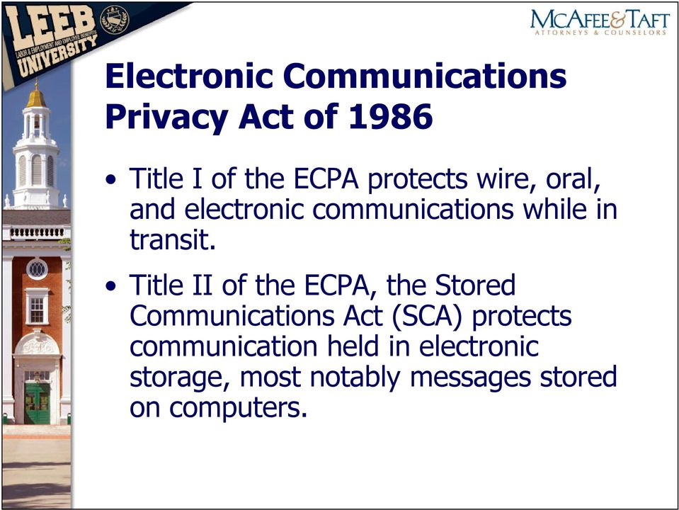 Title II of the ECPA, the Stored Communications Act (SCA) protects