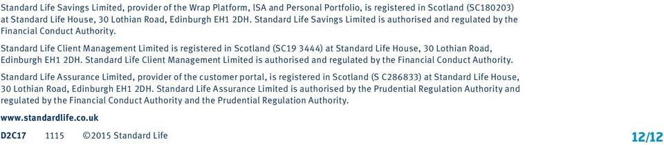 Standard Life Client Management Limited is registered in Scotland (SC19 3444) at Standard Life House, 30 Lothian Road, Edinburgh EH1 2DH.