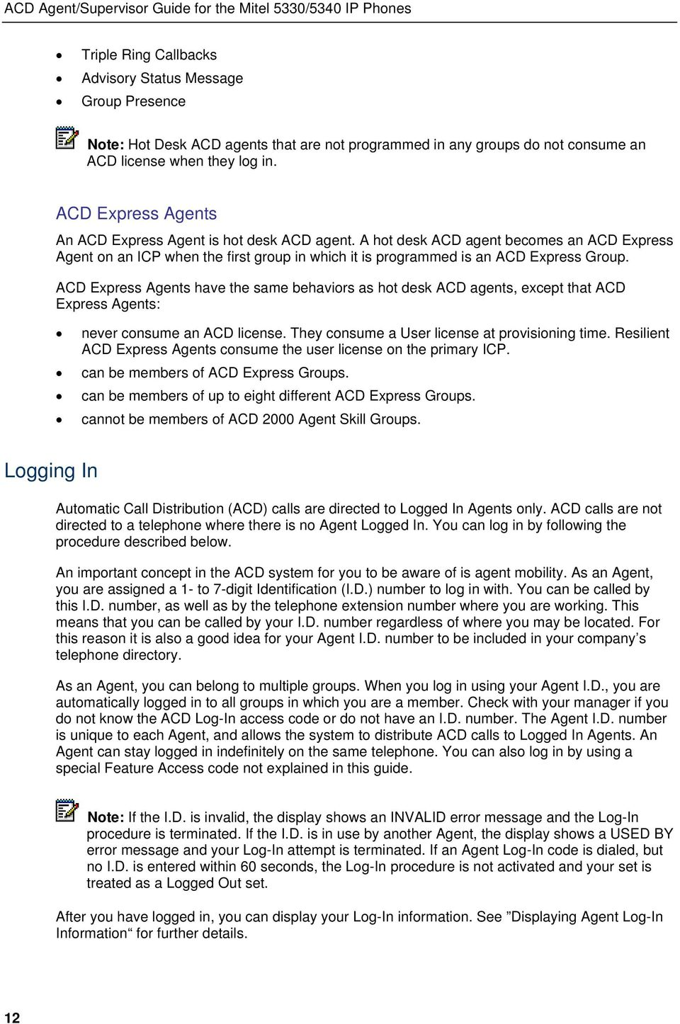 ACD Express Agents have the same behaviors as hot desk ACD agents, except that ACD Express Agents: never consume an ACD license. They consume a User license at provisioning time.