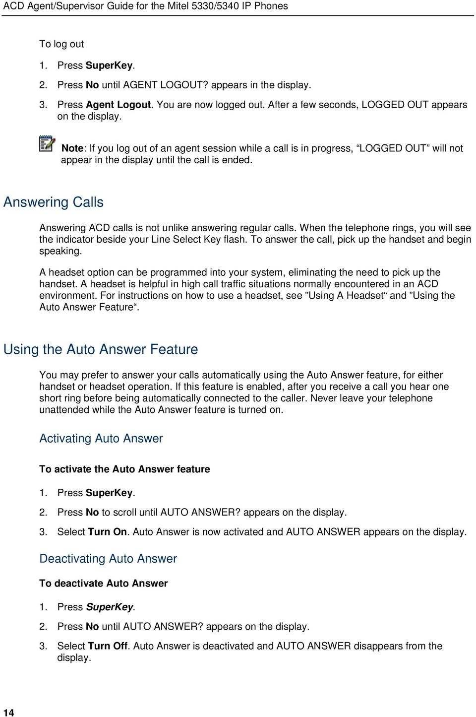 Answering Calls Answering ACD calls is not unlike answering regular calls. When the telephone rings, you will see the indicator beside your Line Select Key flash.