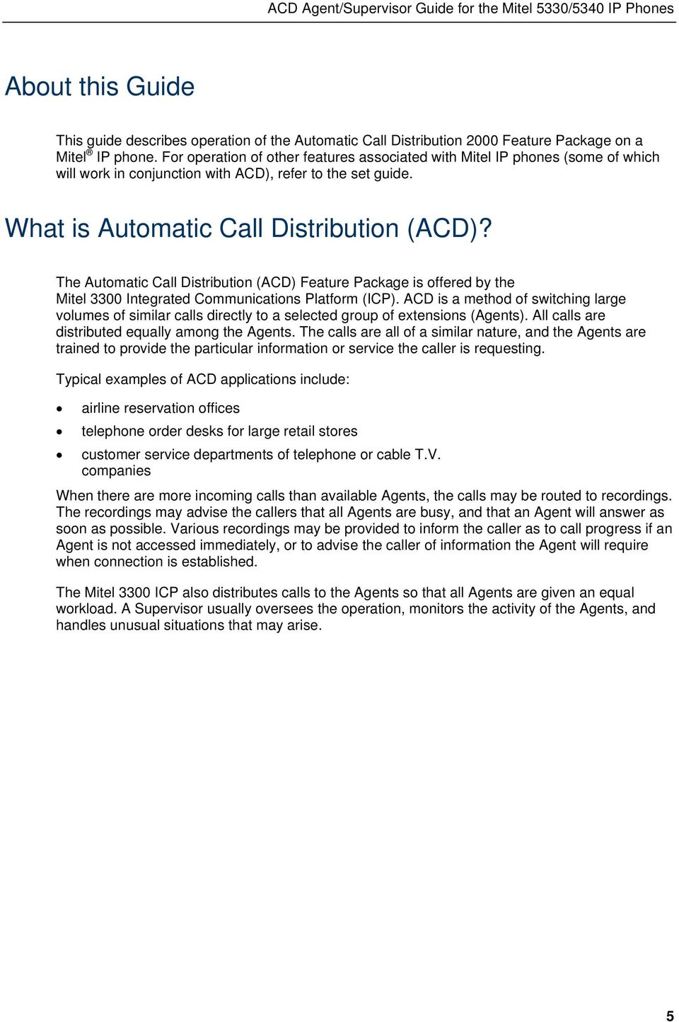 The Automatic Call Distribution (ACD) Feature Package is offered by the Mitel 3300 Integrated Communications Platform (ICP).