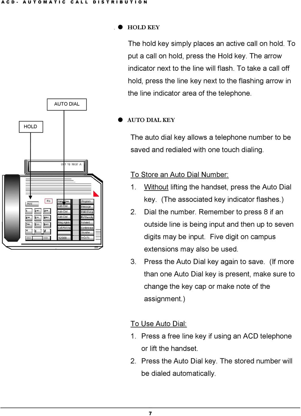 HOLD AUTO DIAL KEY The auto dial key allows a telephone number to be saved and redialed with one touch dialing. To Store an Auto Dial Number: 1. Without lifting the handset, press the Auto Dial key.