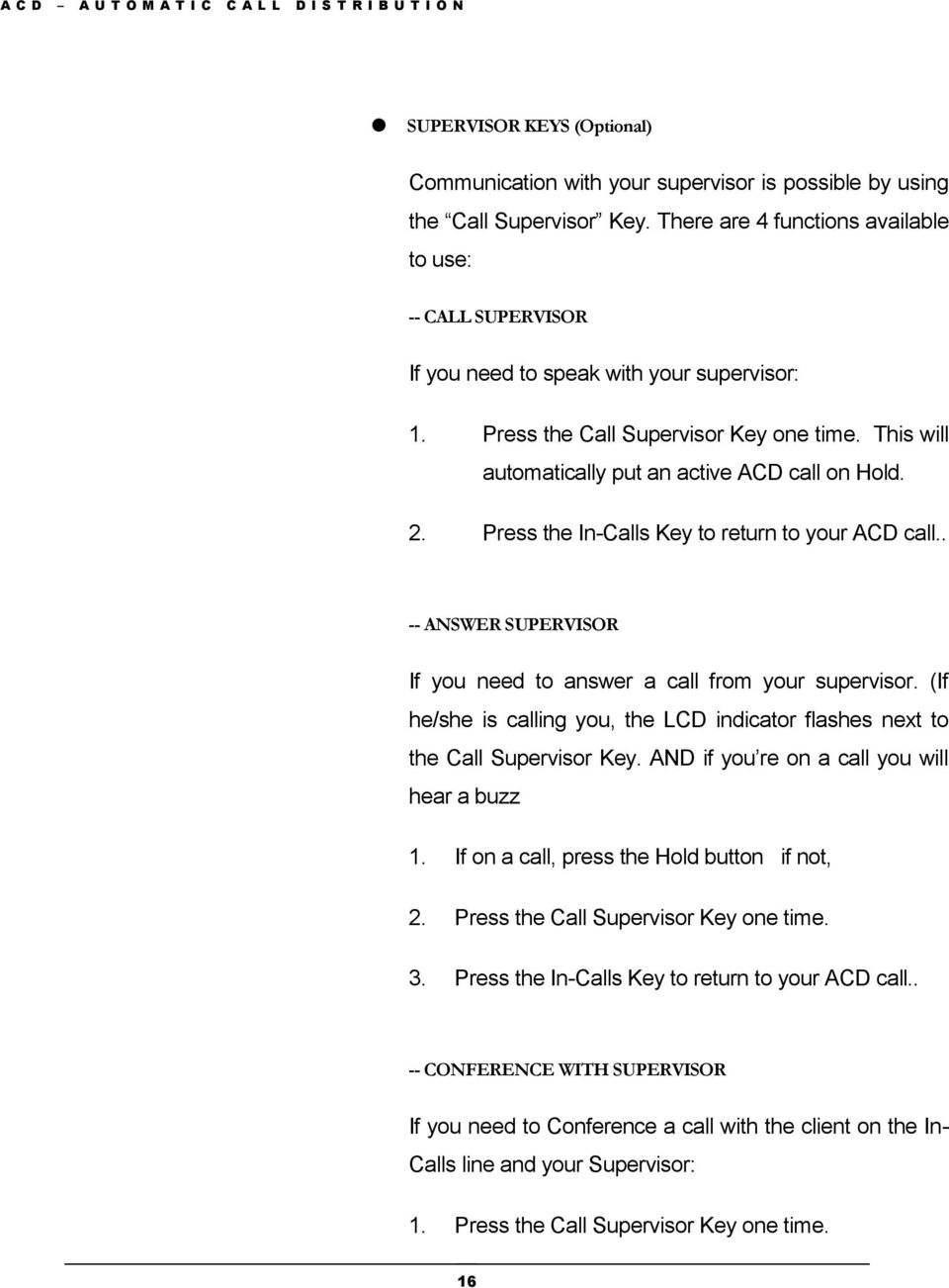 2. Press the In-Calls Key to return to your ACD call.. -- ANSWER SUPERVISOR If you need to answer a call from your supervisor.