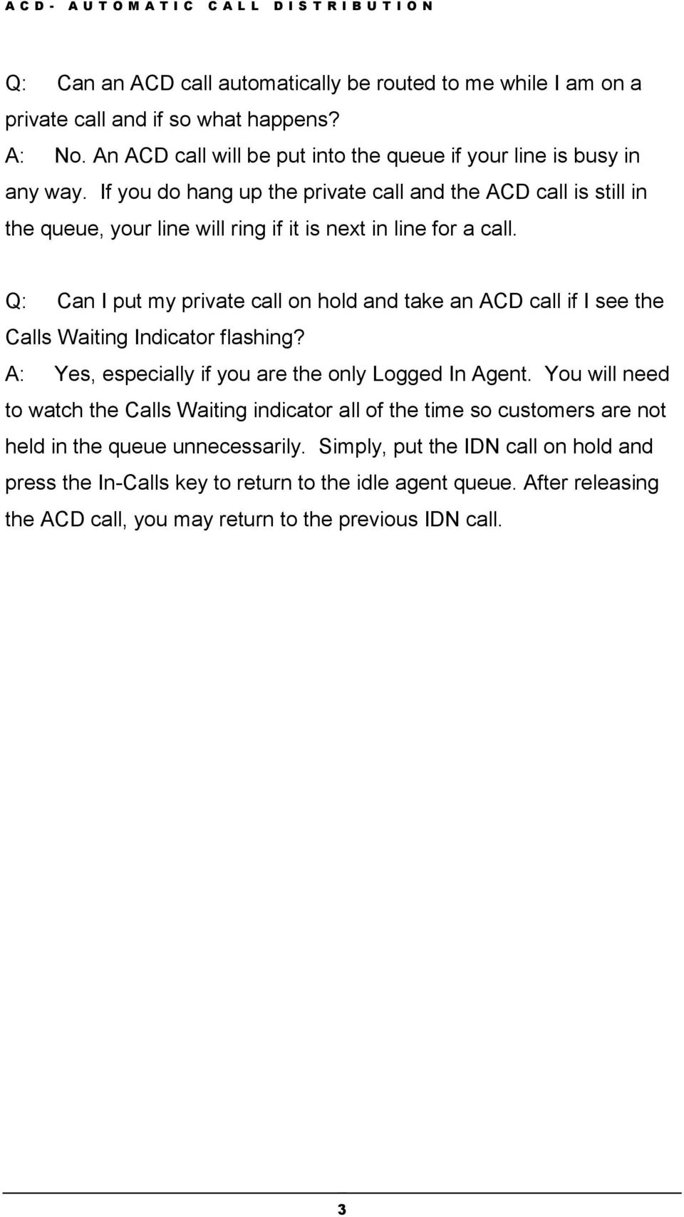 Q: Can I put my private call on hold and take an ACD call if I see the Calls Waiting Indicator flashing? A: Yes, especially if you are the only Logged In Agent.