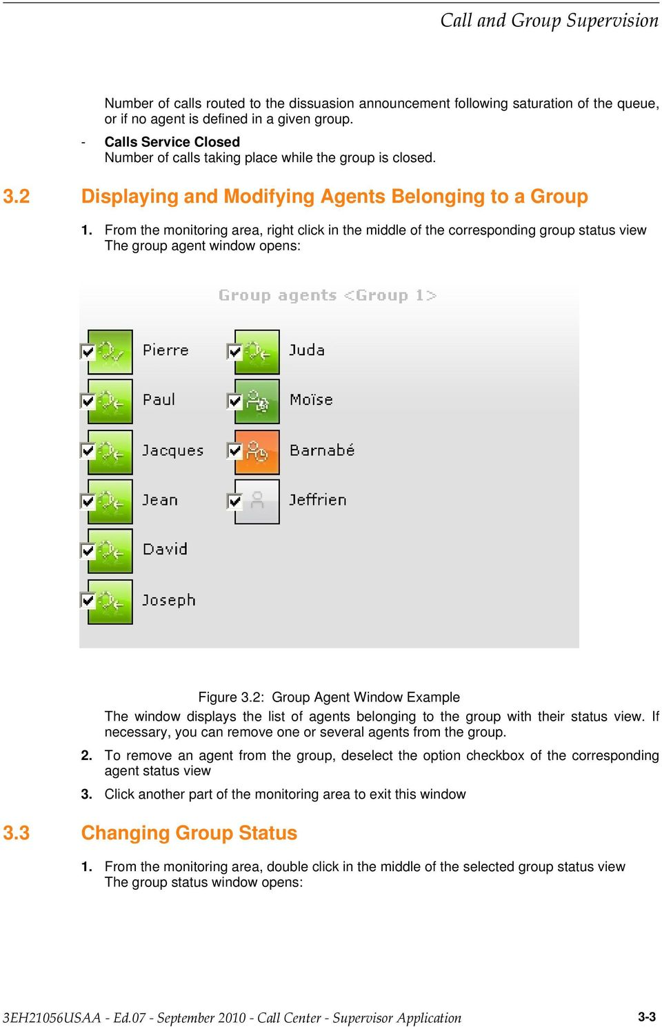 From the monitoring area, right click in the middle of the corresponding group status view The group agent window opens: Figure 3.