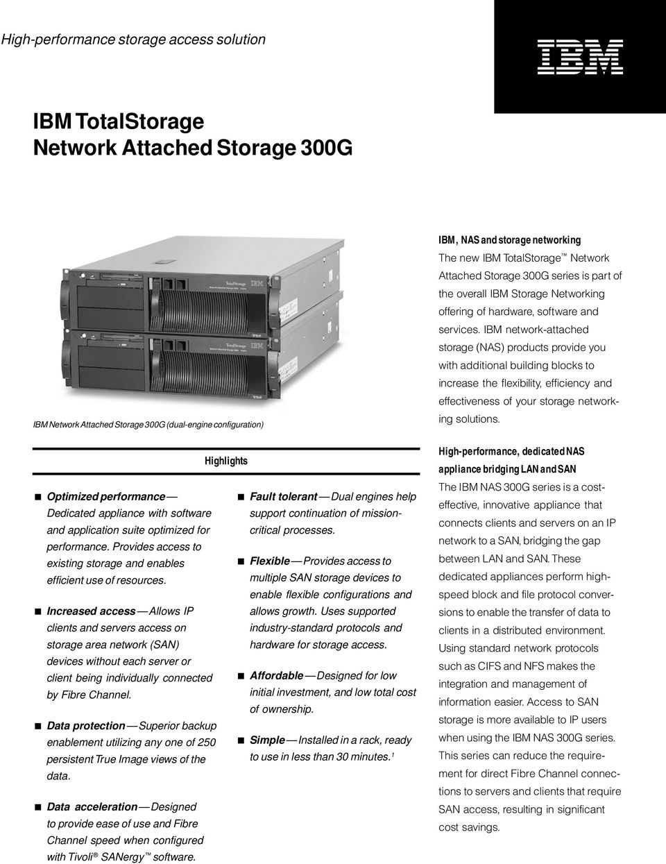 Provides access to existing storage and enables Flexible Provides access to efficient use of resources.