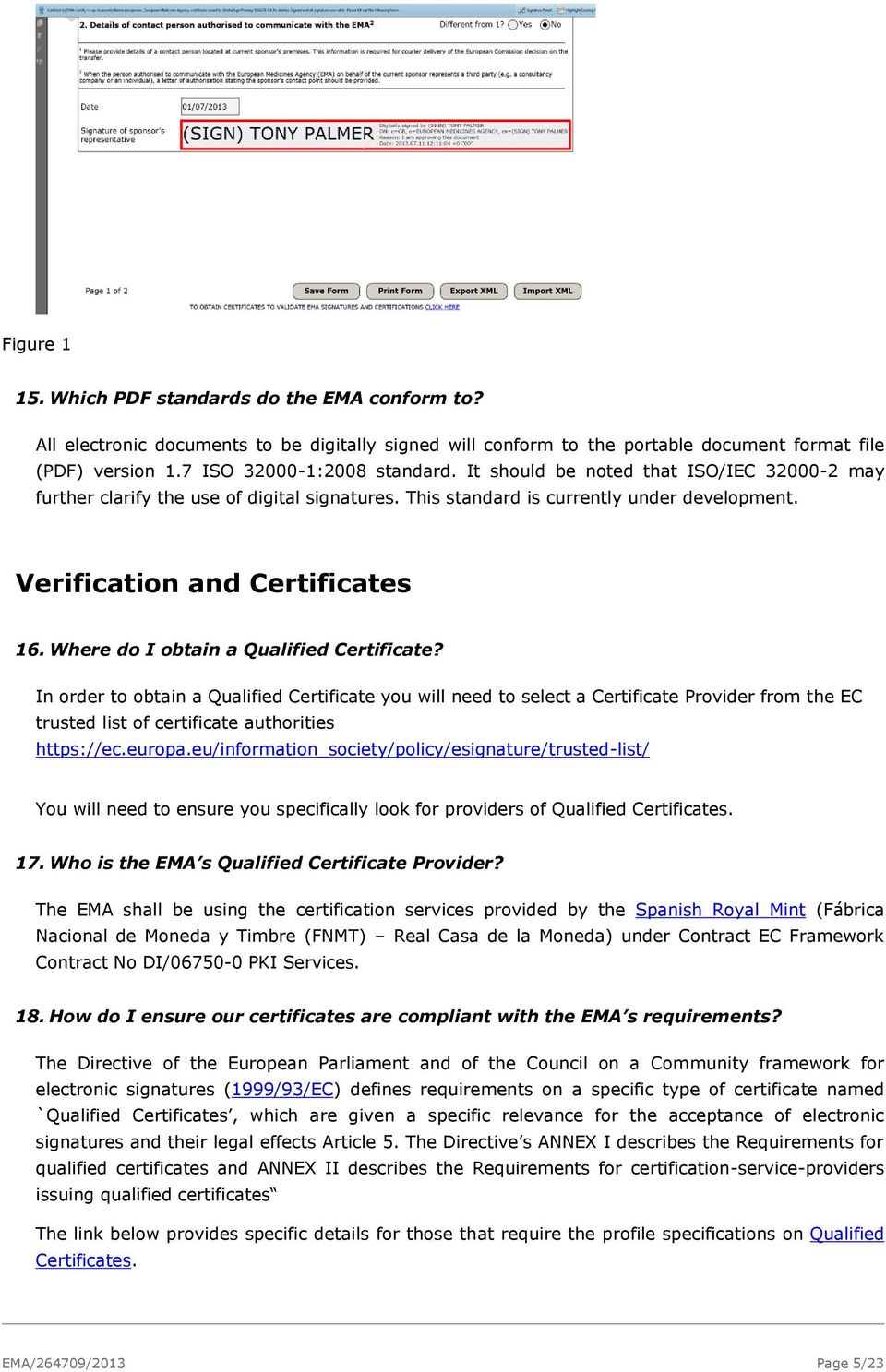 Where do I obtain a Qualified Certificate? In order to obtain a Qualified Certificate you will need to select a Certificate Provider from the EC trusted list of certificate authorities https://ec.