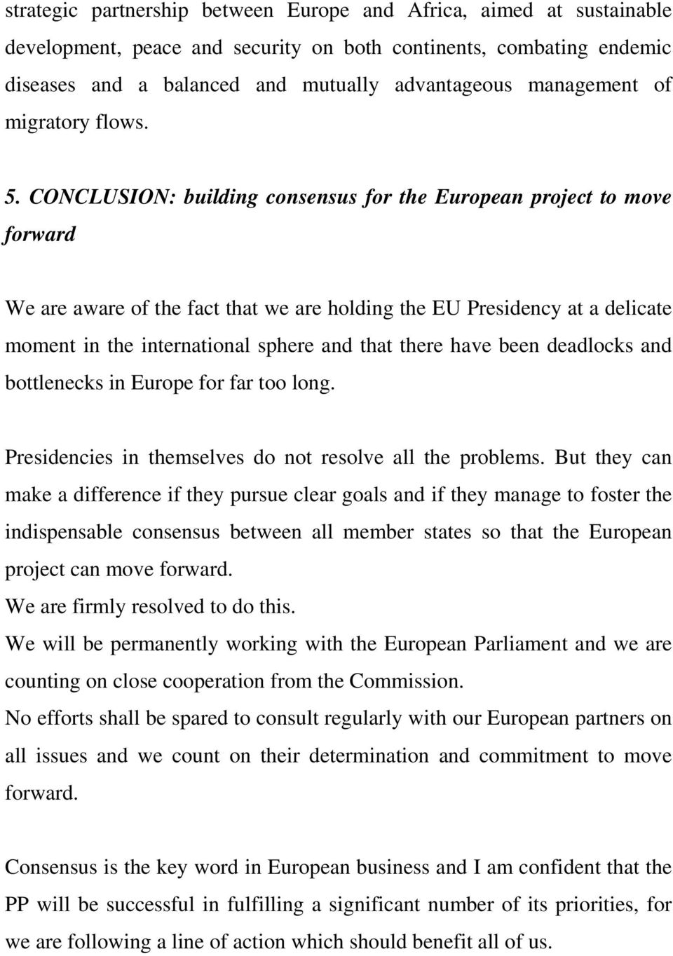CONCLUSION: building consensus for the European project to move forward We are aware of the fact that we are holding the EU Presidency at a delicate moment in the international sphere and that there