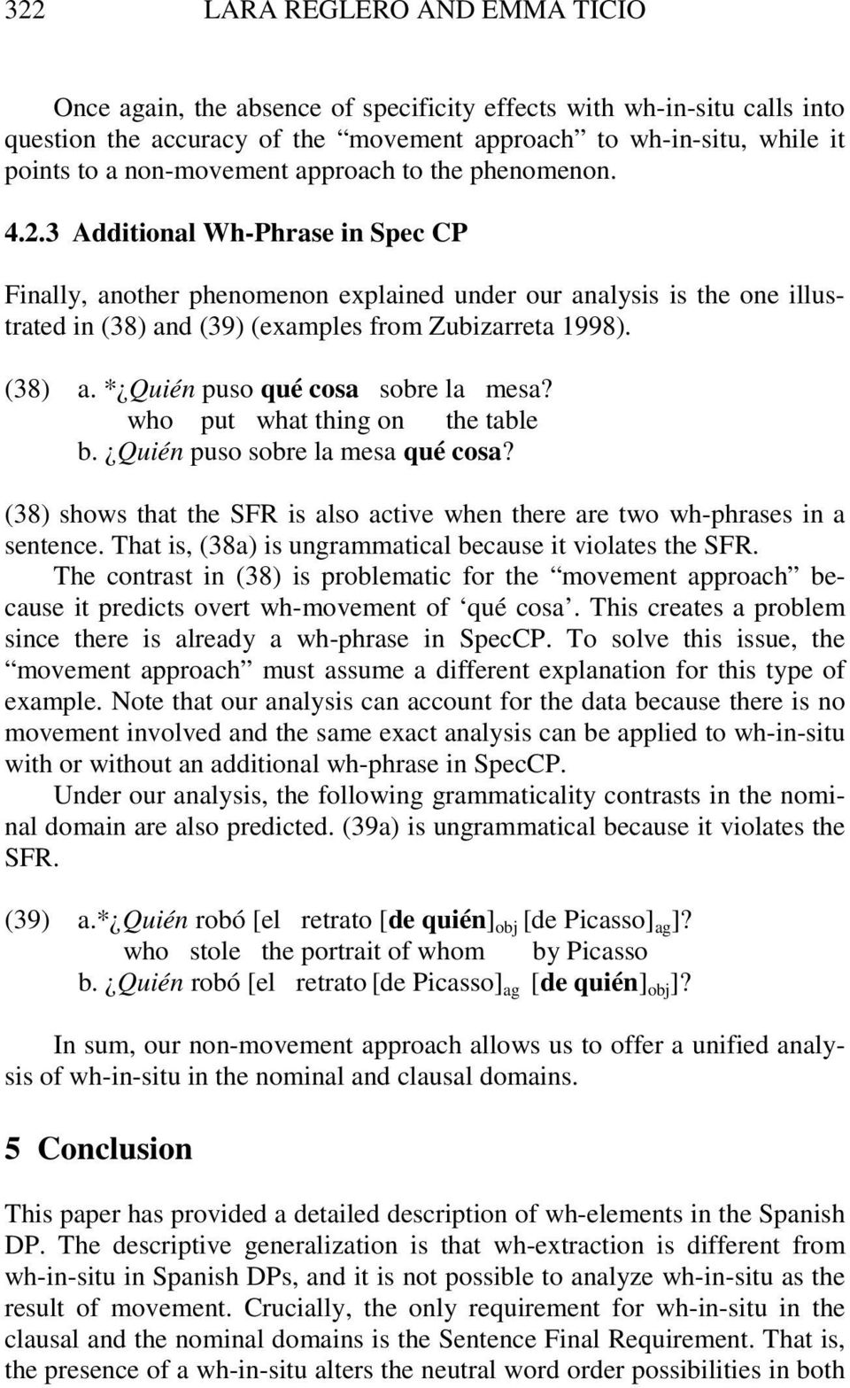 3 Additional Wh-Phrase in Spec CP Finally, another phenomenon explained under our analysis is the one illustrated in (38) and (39) (examples from Zubizarreta 1998). (38) a. * Quién puso qué cosa sobre la mesa?